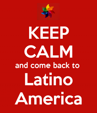 keep-calm-and-come-back-to-latino-america